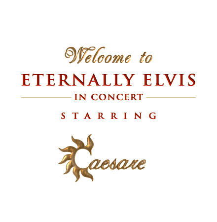 Welcome to Eternally Elvis In Concert starring Caesare